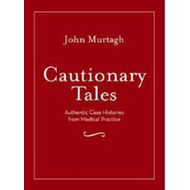 Cautionary Tales: Authentic Case Histories from Medical Practice (BOK)