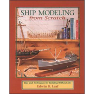 Ship Modeling from Scratch: Tips and Techniques for Building without Kits (BOK)