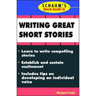 Schaum's Quick Guide to Writing Great Short Stories (BOK)