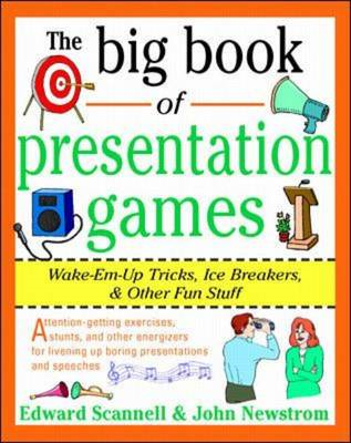 The Big Book of Presentation Games: Wake-em-up Tricks, Ice Breakers and Other Fun Stuff (BOK)