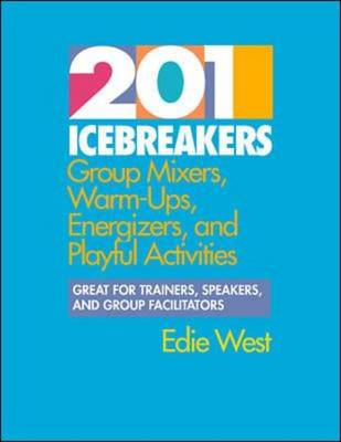 201 Icebreakers: Group Mixers, Warm-ups, Energizers and Playful Activities (BOK)