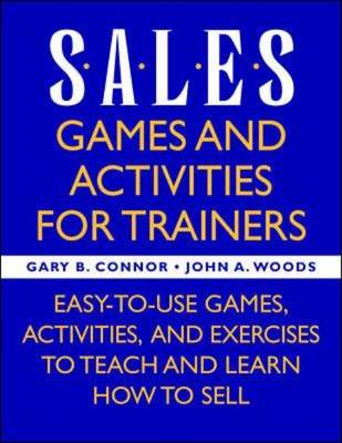 Sales Games and Activities for Trainers: Easy-to-use Games, Activities, and Exercises to Teach and L (BOK)