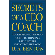 Secrets of a CEO Coach: Your Personal Training Guide to Thinking Like a Leader and Acting Like a CEO (BOK)