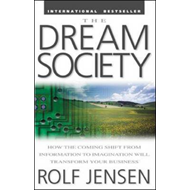 The Dream Society: How the Coming Shift from Information to Imagination Will Transform Your Business (BOK)