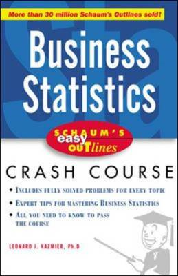 Schaum's Easy Outline of Business Statistics: Based on Schaum's Outline of Theory and Problems of Bu (BOK)