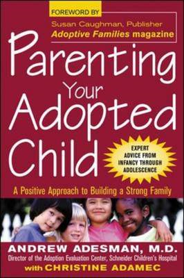 Parenting Your Adopted Child: A Positive Approach to Building a Strong Family (BOK)