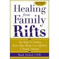 Healing from Family Rifts: Ten Steps to Finding Peace After Being Cut Off from a Family Member (BOK)