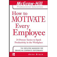 How to Motivate Every Employee: 24 Proven Tactics to Spark Productivity in the Workplace (BOK)