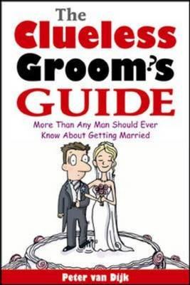 The Clueless Groom's Guide: More Than Any Man Should Ever Know About Getting Married (BOK)