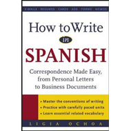 How to Write in Spanish: Correspondence Made Easy - from Personal Letters to Business Documents (BOK)