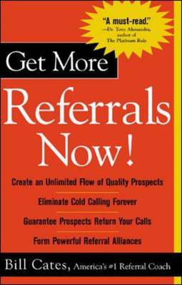 Get More Referrals Now!: The Four Cornerstones That Turn Business Relationships into Gold (BOK)
