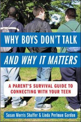 Why Boys Don't Talk and Why it Matters: A Parent's Survival Guide to Connecting with Your Teen (BOK)