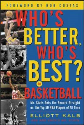 Who's Better, Who's Best in Basketball?: Mr.Stats Sets the Record Straight on the Top 50 NBA Players (BOK)