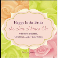 Happy is the Bride the Sun Shines on: Wedding Beliefs, Customs and Traditions (BOK)
