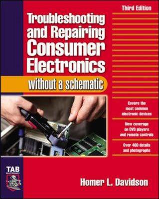 Troubleshooting and Repairing Consumer Electronics without a Schematic (BOK)