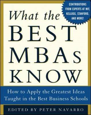What the Best MBAs Know: How to Apply the Greatest Ideas Taught in the Best Business Schools (BOK)