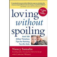 Loving without Spoiling: And 100 Other Timeless Tips for Raising Terrific Kids (BOK)
