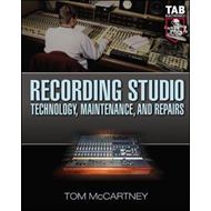 Recording Studio Technology, Maintenance, and Repairs: Everything You Need to Properly Care for Your (BOK)