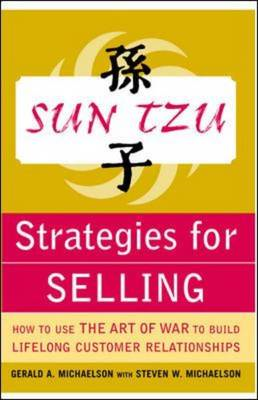 "Sun Tzu Strategies for Selling: How to Use ""The Art of War"" to Build Lifelong Customer Relationships (BOK)"