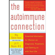 The Autoimmune Connection: Essential Information for Women on Diagnosis, Treatment, and Getting on w (BOK)