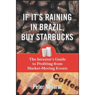If it's Raining in Brazil, Buy Starbucks: The Investor's Guide to Profiting from Market-moving Event (BOK)