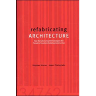 Refabricating Architecture: How Manufacturing Methodologies are Poised to Transform Building Constru (BOK)