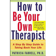 How to be Your Own Therapist: A Step-by-step Guide to Taking Back Your Life (BOK)