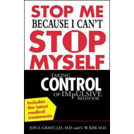 Stop Me Because I Can't Stop Myself: Taking Control of Impulsive Behavior (BOK)
