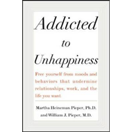 Addicted to Unhappiness: Free Yourself from the Moods and Behaviors That Undermine Relationships, Wo (BOK)