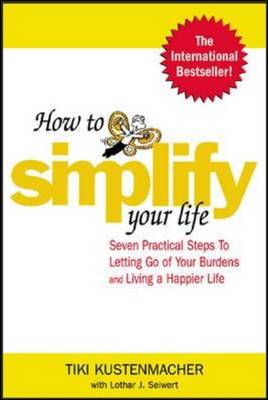 How to Simplify Your Life: Seven Practical Steps to Letting Go of Your Burdens and Living a Happier (BOK)