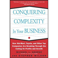 Conquering Complexity in Your Business: How Wal-Mart, Toyota, and Other Top Companies are Breaking T (BOK)