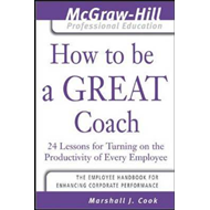 How to be a Great Coach: 24 Lessons for Turning on the Productivity of Every Employee (BOK)