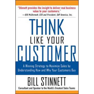 Think Like Your Customer: A Winning Strategy to Maximize Sales by Understanding and Influencing How (BOK)