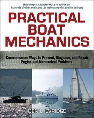 Practical Boat Mechanics: Commonsense Ways to Prevent, Diagnose, and Repair Engines and Mechanical P (BOK)