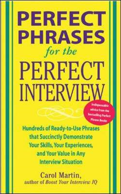 Perfect Phrases for the Perfect Interview: Hundreds of Ready-to-use Phrases That Succinctly Demonstr (BOK)