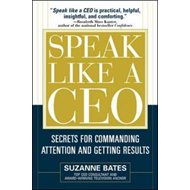 Speak Like a CEO: Secrets for Communicating Attention and Getting Results (BOK)