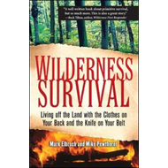 Wilderness Survival: Living Off the Land with the Clothes on Your Back and the Knife on Your Belt (BOK)
