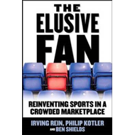 The Elusive Fan: Reinventing Sports in a Crowded Marketplace (BOK)