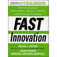 Fast Innovation: Achieving Superior Differentiation, Speed to Market, and Increased Profitability (BOK)