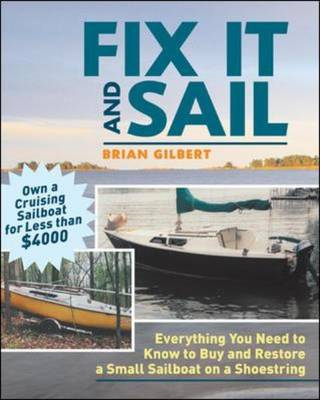 Fix It and Sail: Everything You Need to Know to Buy and Restore a Small Sailboat on a Shoestring (BOK)