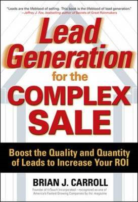 Lead Generation for the Complex Sale: Boost the Quality and Quantity of Leads to Increase Your ROI (BOK)