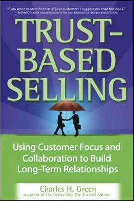 Trust-based Selling: Using Customer Focus and Collaboration to Build Long-term Relationships (BOK)