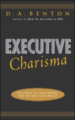 Executive Charisma: Six Steps to Mastering the Art of Leadership (BOK)