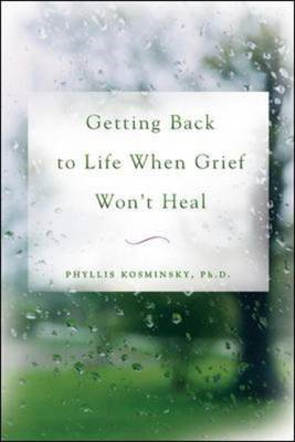Getting Back to Life When Grief Won't Heal (BOK)
