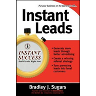 Instant Leads: Create a Steady Stream of Customers and Keep Your Business Growing (BOK)