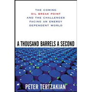 A Thousand Barrels a Second: The Coming Oil Break Point and the Challenges Facing an Energy Dependen (BOK)
