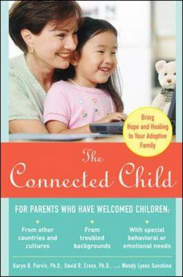 Connected Child: Bring Hope and Healing to Your Adoptive Fam (BOK)