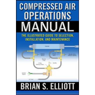 Compressed Air Operations Manual: An Illustrated Guide to Selection, Installation, Applications, and (BOK)
