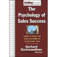 The Psychology of Sales Success: Learn to Think Like Your Customer to Close Every Sale (BOK)
