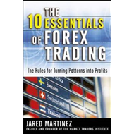The 10 Essentials of Forex Trading: The Rules for Turning Trading Patterns into Profit (BOK)